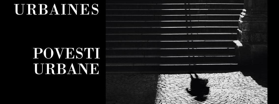 Exhibition / Exposition : Histoires urbaines - Povesti urbane